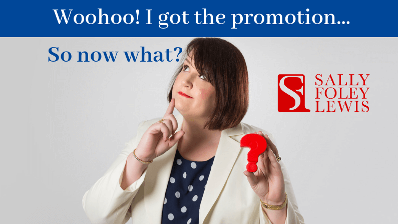 Woohoo! I got the promotion. So now what?
