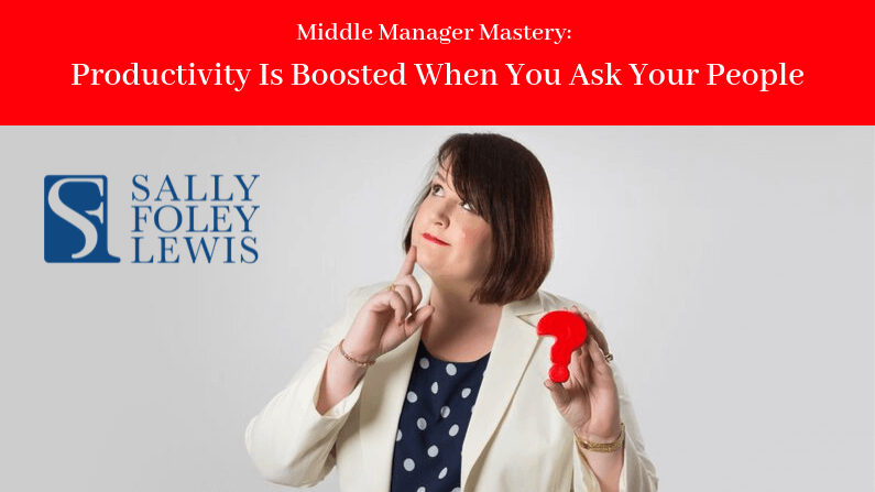 Manager Mastery: Productivity Is Boosted When You Ask Your People