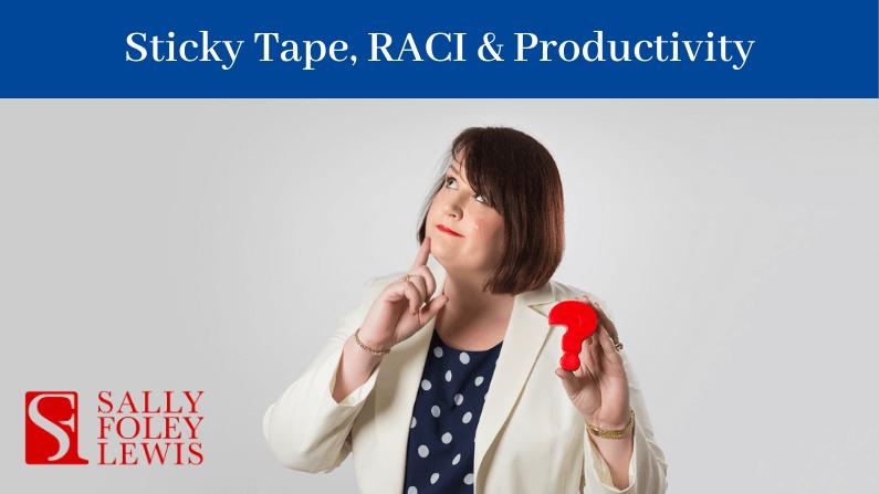 Sticky Tape, RACI and Productivity