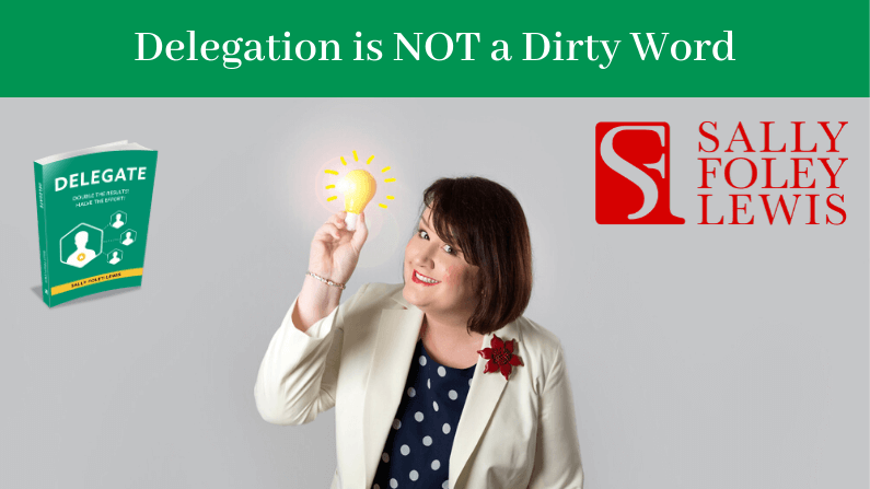 Delegation is NOT a dirty word