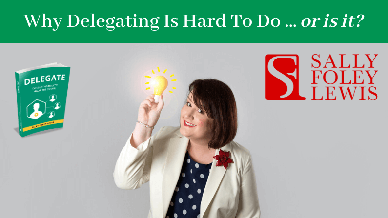 Why Delegating Is Hard To Do…or is it?