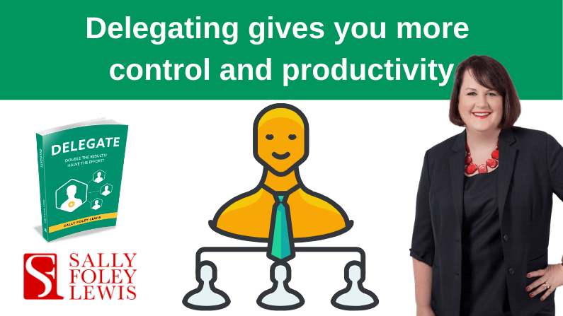 Delegating gives you more control and productivity
