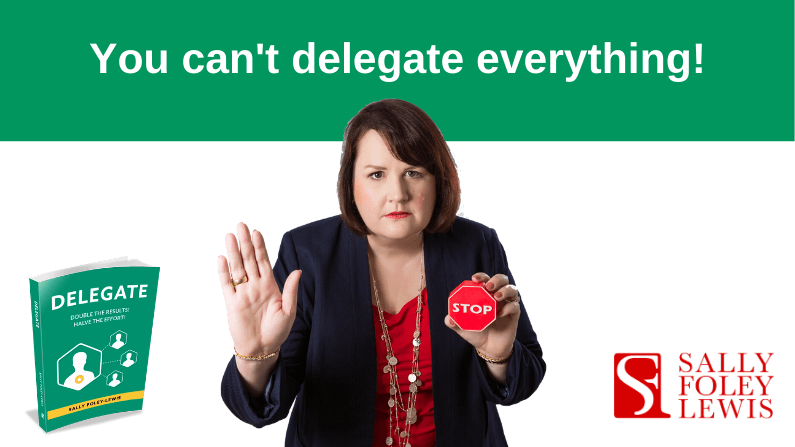 You can't delegate everything.