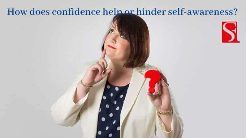 How does confidence help or hinder self-awareness?